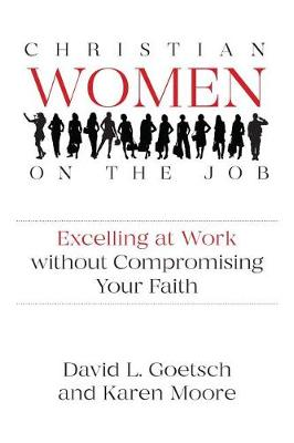 Christian Women on the Job: Excelling at Work without Compromising Your Faith (Paperback)