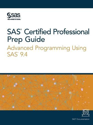 SAS Certified Professional Prep Guide: Advanced Programming Using SAS 9.4 (Paperback)
