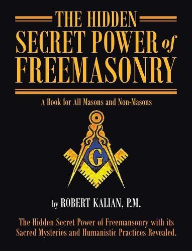The Hidden Secret Power of Freemasonry (Hardback)