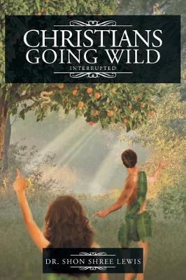 Christians Going Wild: Interrupted (Paperback)