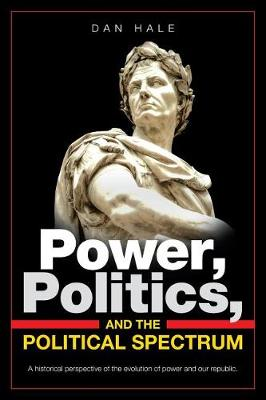 Power, Politics, and the Political Spectrum (Paperback)