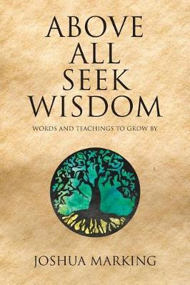 Above All Seek Wisdom: Words and Teachings to Grow by (Paperback)