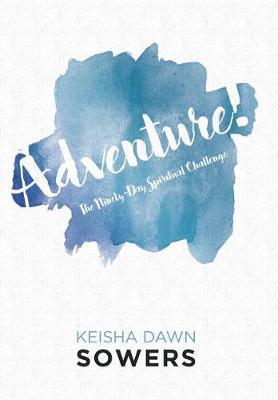 Adventure!: The Ninety-Day Spiritual Challenge (Hardback)