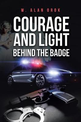 Courage and Light Behind the Badge (Paperback)