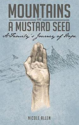 Mountains and a Mustard Seed: A Family's Journey of Hope (Hardback)