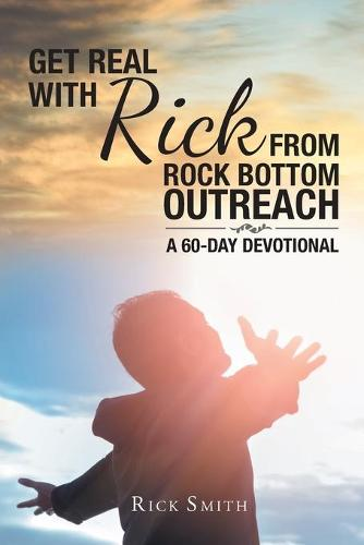 Get Real with Rick from Rock Bottom Outreach: A 60-Day Devotional (Paperback)