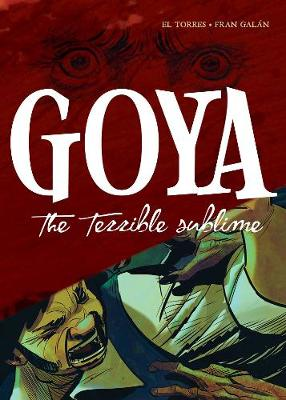 Goya: The Terrible Sublime: A Graphic Novel (Hardback)
