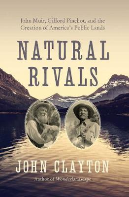 Natural Rivals: John Muir, Gifford Pinchot, and the Creation of America's Public Lands (Paperback)