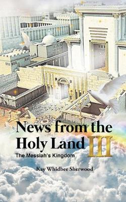 News from the Holy Land III: The Messiah's Kingdom (Paperback)