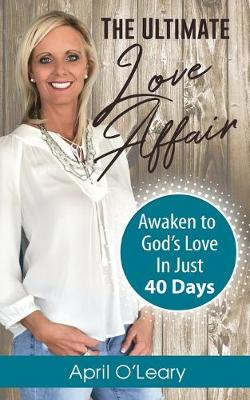 The Ultimate Love Affair: Awaken to God's Love in Just 40 Days (Paperback)