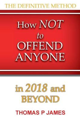 How Not to Offend Anyone in 2018 and Beyond (Paperback)