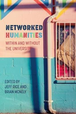 Networked Humanities: Within and Without the University - New Media Theory (Paperback)