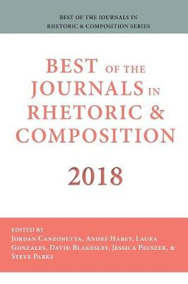 Best of the Journals in Rhetoric and Composition 2018 - Best of the Journals in Rhetoric and Composition 2018 (Paperback)
