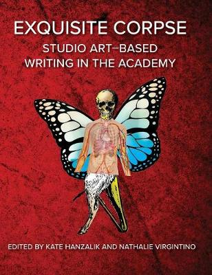 Exquisite Corpse: Studio Art-Based Writing Practices in the Academy - Electracy and Transmedia Studies (Hardback)