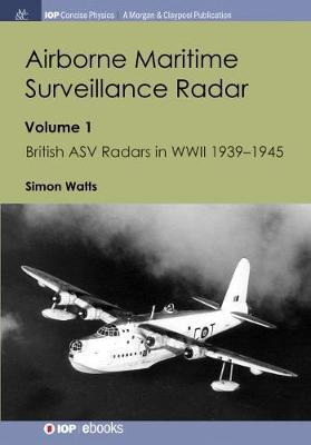 Airborne Maritime Surveillance Radar, Volume 1: British ASV Radars in WWII 1939-1945 (Hardback)