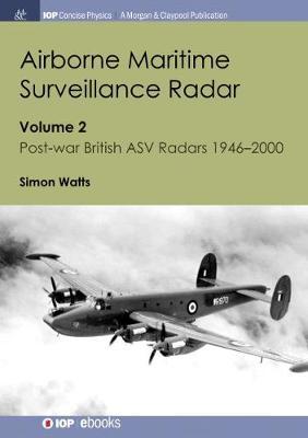 Airborne Maritime Surveillance Radar, Volume 2: Post-war British ASV Radars 1946-2000 (Hardback)
