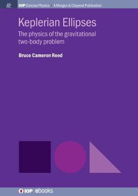 Keplerian Ellipses: The Physics of the Gravitational Two-Body Problem (Hardback)