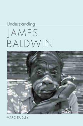 Understanding James Baldwin - Understanding Contemporary American Literature (Paperback)