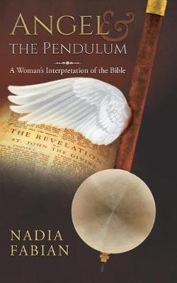 Angel and the Pendulum: A Woman's Interpretation of the Bible (Paperback)