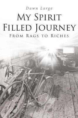 My Spirit Filled Journey: From Rags to Riches (Paperback)