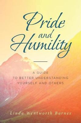 Pride and Humility-A Guide to Better Understanding Yourself and Others (Paperback)