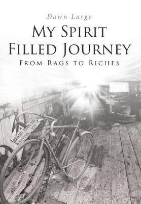 My Spirit Filled Journey: From Rags to Riches (Hardback)