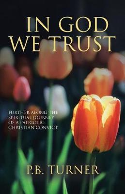 In God We Trust: Further Along the Spiritual Journey of a Patriotic Christian Convict (Paperback)