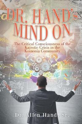 Dr. Hand's Mind on: The Critical Consciousness of the Kairotic Crisis in the Koinonia Community (Paperback)