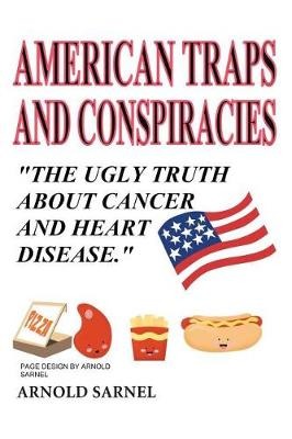 American Traps and Conspiracies: The Ugly Truth about Cancer and Heart Disease (Paperback)