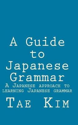 A Guide to Japanese Grammar: A Japanese Approach to Learning Japanese Grammar (Hardback)