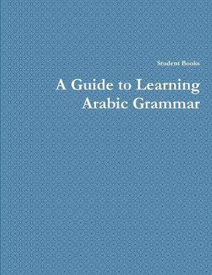 A Guide to Learning Arabic Grammar (Paperback)