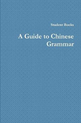 A Guide to Chinese Grammar (Paperback)