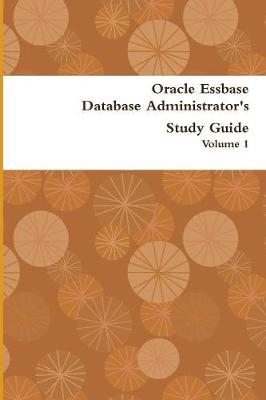 Oracle Essbase Database Administrator's Study Guide: Volume 1 (Paperback)