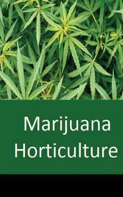 Marijuana Horticulture (Hardback)