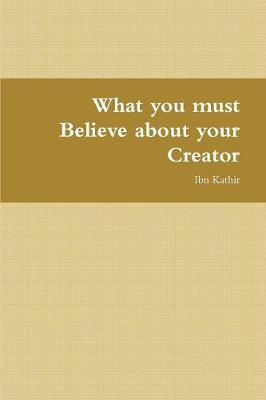 What You Must Believe about Your Creator (Paperback)