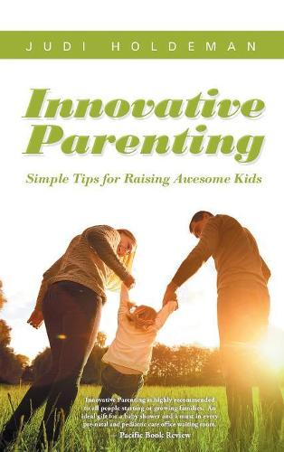 Innovative Parenting: Simple Tips for Raising Awesome Kids (Hardback)