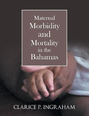 Maternal Morbidity and Mortality in the Bahamas (Paperback)