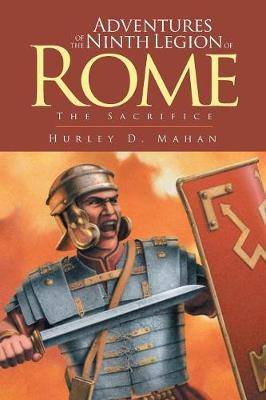 Adventures of the Ninth Legion of Rome: Book 1: The Sacrifice (Paperback)
