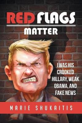 Red Flags Matter: I Was His Crooked Hillary, Weak Obama, and Fake News (Paperback)