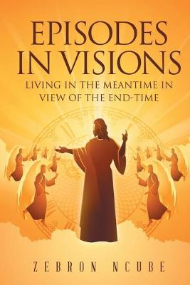 Episodes in Visions: Living in the Meantime in View of the End-Time (Paperback)