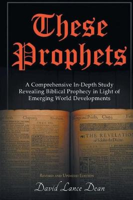 These Prophets: A Comprehensive In-Depth Study Revealing Biblical Prophecy in Light of Emerging World Developments (Paperback)