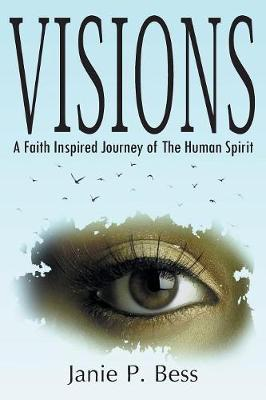 Visions: A Faith Inspired Journey of the Human Spirit (Paperback)
