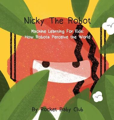 Nicky the Robot: Machine Learning for Kids: How Robots Perceive the World (Hardback)