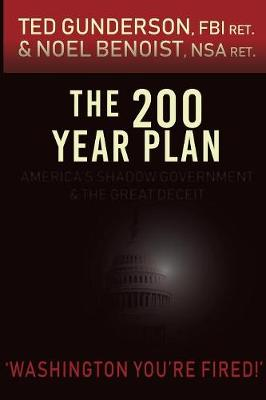 The 200 Year Plan: America's Shadow Government & the Great Deceit (Paperback)