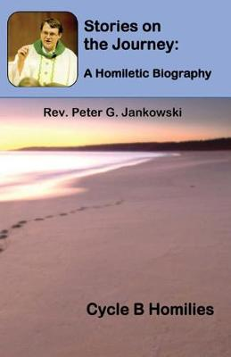 Stories on the Journey: A Homiletic Biography (Cycle B Homilies) - Homiletic Biography 2 (Paperback)