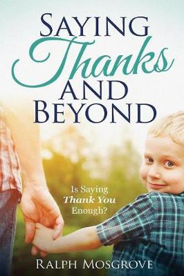 Saying Thanks and Beyond: Is Saying Thank You Enough (Paperback)