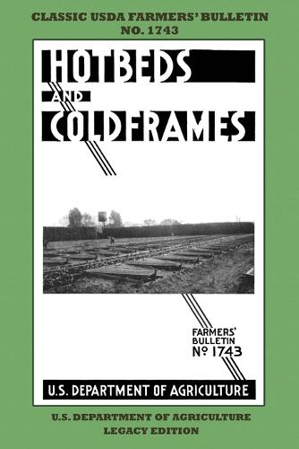 Hotbeds And Coldframes (Legacy Edition): The Classic USDA Farmers' Bulletin No. 1742 With Tips And Traditional Methods in Sustainable Vegetable Gardening And Plant Propagation In Small Greenhouses - Classic Farmers Bulletin Library 1742 (Paperback)