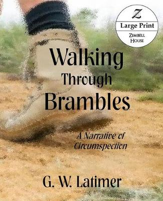 Walking Through Brambles: A Narrative in Circumspection Large Print Edition (Paperback)