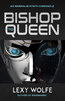Bishop to Queen - The Emeralis Synth Chronicles 2 (Hardback)