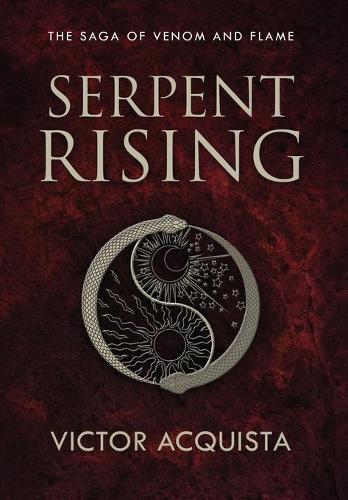 Serpent Rising - The Saga of Venom and Flame 1 (Hardback)